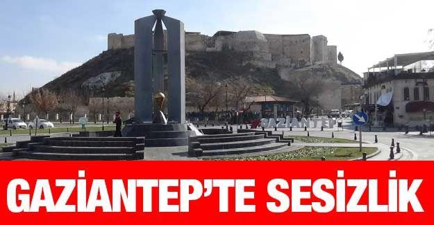 Gaziantep kısıtlamayla sessizliğe gömüldü