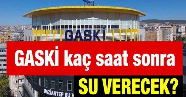 Gaziantep'e Su Ne Zaman Gelecek...Gaski Gaziantep'e kaç saat sonra su verecek?