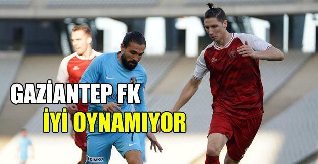 Gaziantep FK iyi oynamıyor!