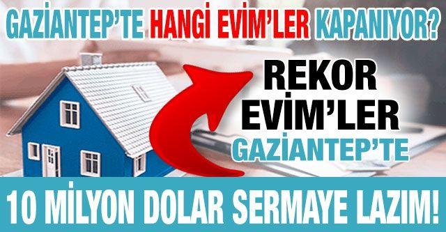 Gaziantep'te Hangi Evim'ler Kapanıyor? Evim'ler kapanıyor mu? 10 milyon dolar sermaye lazım!