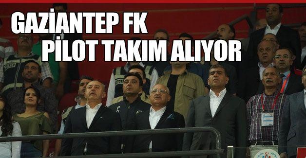 GAZİANTEP FK PİLOT TAKIM ALIYOR!