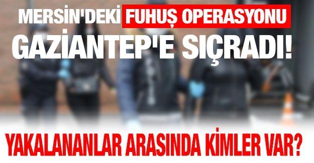 Son Dakika...Mersin'deki fuhuş operasyonu Gaziantep'e sıçradı! Yakalananlar arasında kimler var?