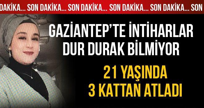 Son Dakika! Gaziantep'te bir intihar daha... Genç kız canına kıydı!