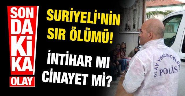 Son dakika… Gaziantep'te Suriyeli'nin sır ölümü! İntihar mı cinayet mi?