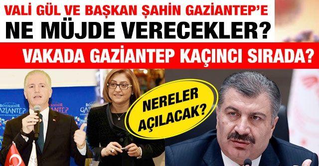 Vali Gül ve Başkan Şahin Gaziantep'e ne müjde verecekler?  Vakada Gaziantep kaçıncı sırada?  Nereler açılacak?