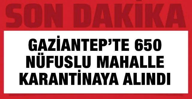 Gaziantep'te 650 nüfuslu mahalle karantinaya alındı