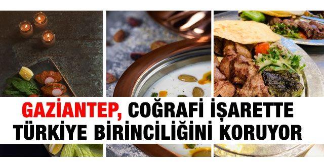 Gaziantep, coğrafi işarette Türkiye birinciliğini koruyor