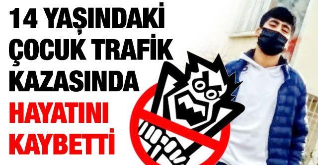 Son Dakika...Gaziantep'te 14 yaşındaki çocuk trafik kazasında hayatını kaybetti