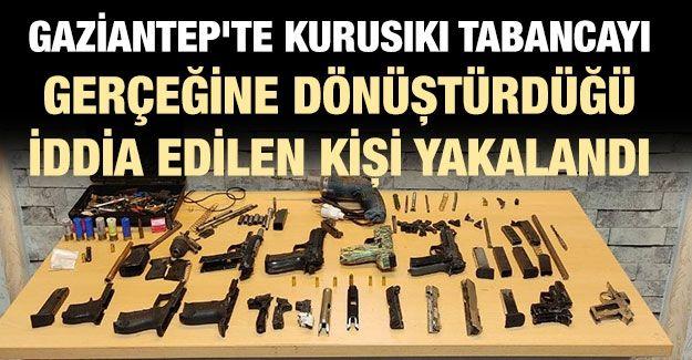 Gaziantep'te kurusıkı tabancayı gerçeğine dönüştürdüğü iddia edilen kişi yakalandı