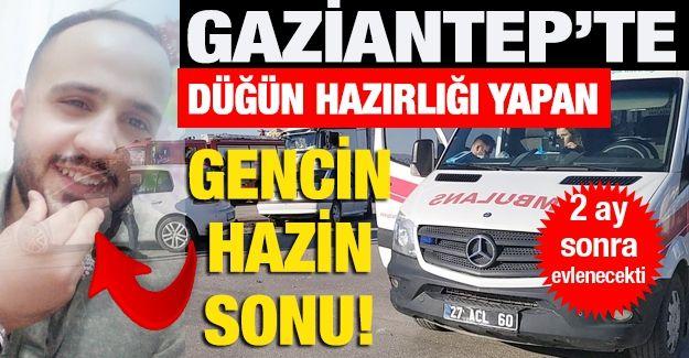 Son dakika! Gaziantep'te düğün hazırlığı yaparken kazada hayatını kaybetti! Feci trafik kazası!