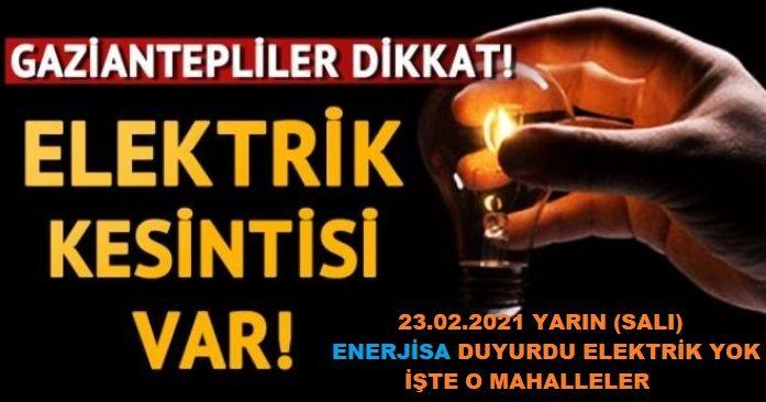 Son Dakika...Gaziantep'te Yine Elektrik Yok...Enerjisa Gaziantep'te 'O' Mahallelerde 23.02.2021 Yarın (SALI) Elektrik Yok Dedi...İşte Gaziantep'te Yarın 23.02.2021 (SALI) Elektrik Olmayacak Yerler