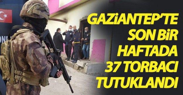 Son bir haftada 37 torbacı tutuklandı