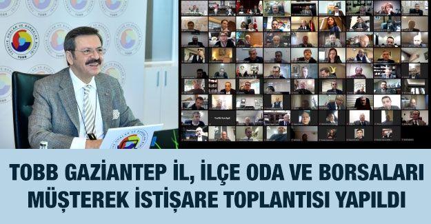 TOBB Gaziantep İl, İlçe Oda Ve Borsaları Müşterek İstişare Toplantısı Yapıldı
