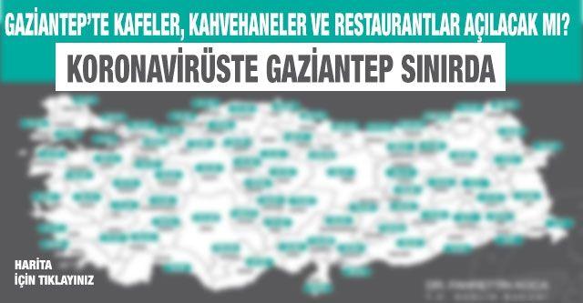 Gaziantep'te kafeler, kahvehaneler ve restaurantlar açılacak mı?  Koronavirüste Gaziantep sınırda