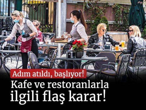 Kafe ve restoranlarla ilgili flaş karar! Normalleşme mesaisi başladı