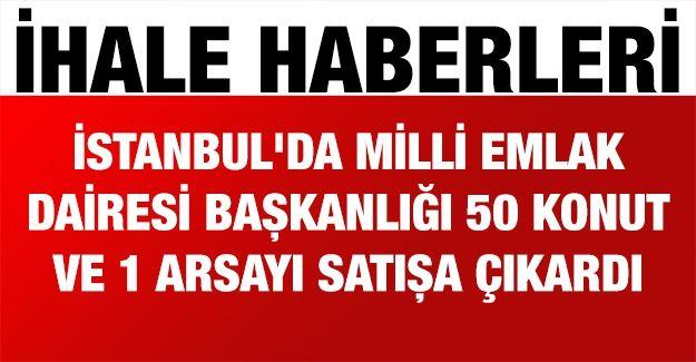 İstanbul'da Milli Emlak Dairesi Başkanlığı 50 konut ve 1 arsayı satışa çıkardı