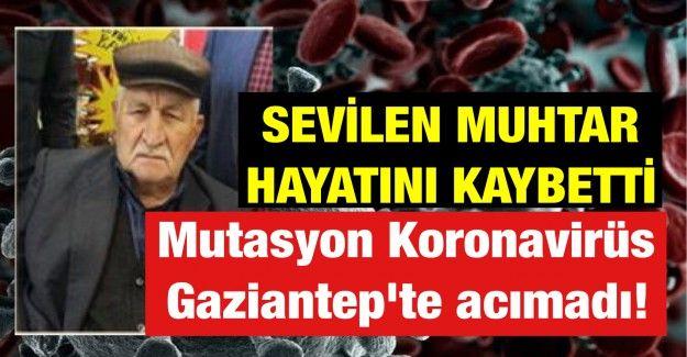 Mutasyon koronavirüs Gaziantep'te acımadı! Sevilen muhtar hayatını kaybetti