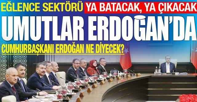 Eğlence sektörü ya batacak, ya çıkacak!  Umutlar Erdoğan'da