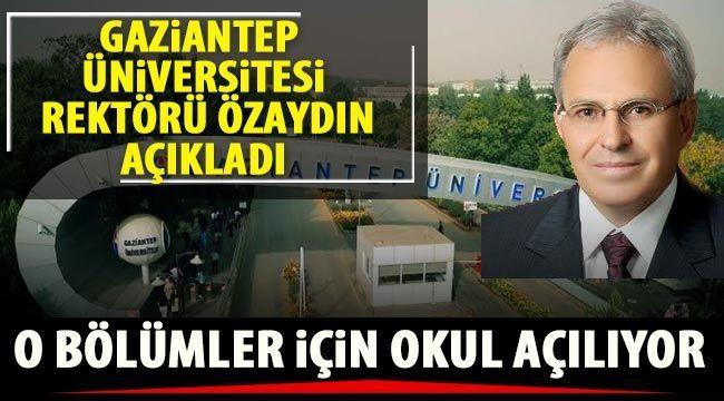 Son Dakika..Gaziantep Üniversitesi Rektörü Prof. Dr. Özaydın açıkladı o bölümler için okul açılıyor..