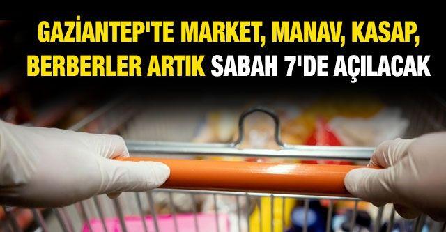 Gaziantep'te Market, manav, kasap, berberler artık sabah 7'de açılacak