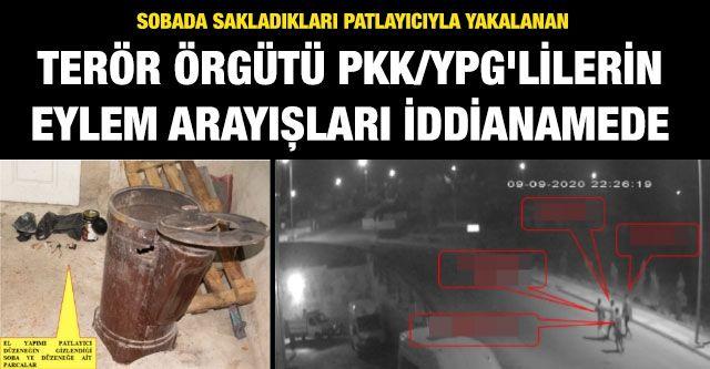 Sobada sakladıkları patlayıcıyla yakalanan terör örgütü PKK/YPG'lilerin eylem arayışları iddianamede