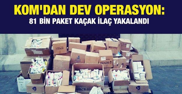 KOM'dan dev operasyon: 81 bin paket kaçak ilaç yakalandı