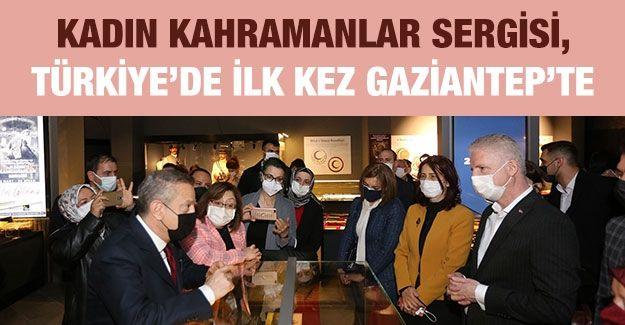 Kadın kahramanlar sergisi, Türkiye'de ilk kez Gaziantep'te