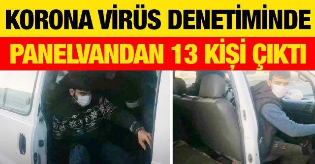 Korona virüs denetiminde panelvandan 13 kişi çıktı