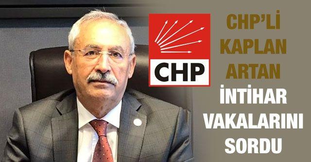 CHP'li Kaplan Artan İntihar Vakalarını Sordu