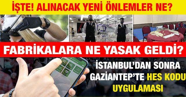 İşte alınacak yeni önlemler ne?  Fabrikalara ne yasak geldi?  İstanbul'dan sonra Gaziantep'te de HES kodu uygulaması