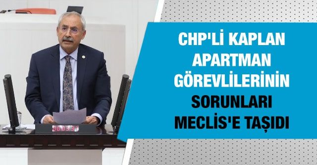 CHP'li Kaplan Apartman Görevlilerinin Sorunları Meclis'e Taşıdı