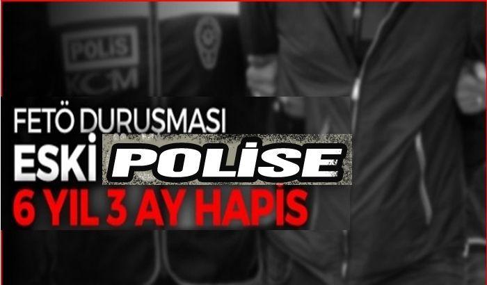 Gaziantep'te FETÖ sanığı eski polise 6 yıl 3 ay hapis cezası verildi