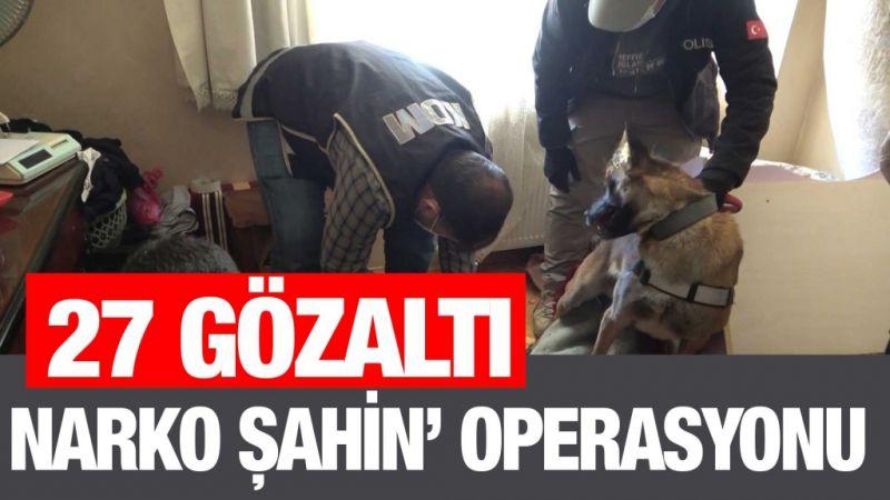 Narko Şahin' operasyonunda 27 gözaltı