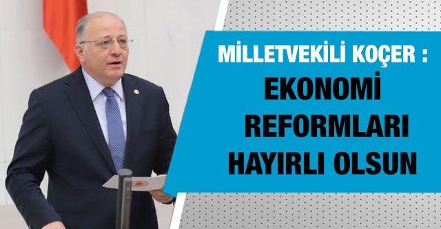 Milletvekili Koçer : Ekonomi reformları hayırlı olsun