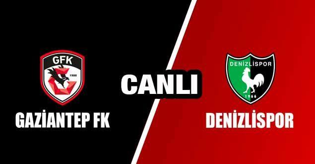 Canlı İzle - Gaziantep FK 2-0 Denizlispor Maç Sonucu