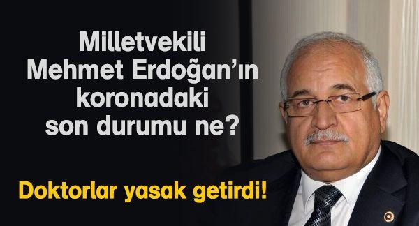 Milletvekili Mehmet Erdoğan'ın koronadaki son durumu ne?