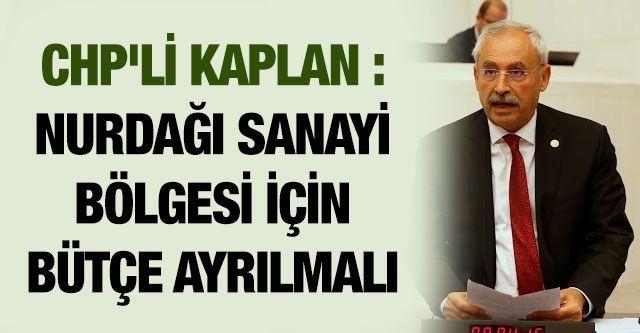CHP'li Kaplan : Nurdağı Sanayi Bölgesi İçin Bütçe Ayrılmalı