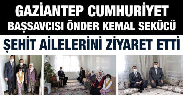Gaziantep Cumhuriyet Başsavcısı Sekücü, şehit ailelerini ziyaret etti