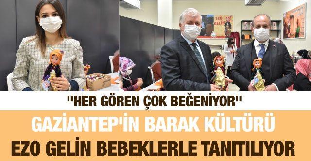 Gaziantep'in Barak kültürü Ezo Gelin bebeklerle tanıtılıyor
