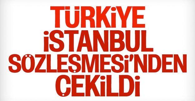 Türkiye, İstanbul Sözleşmesi'nden çekildi...İstanbul Sözleşmesi Nedir?