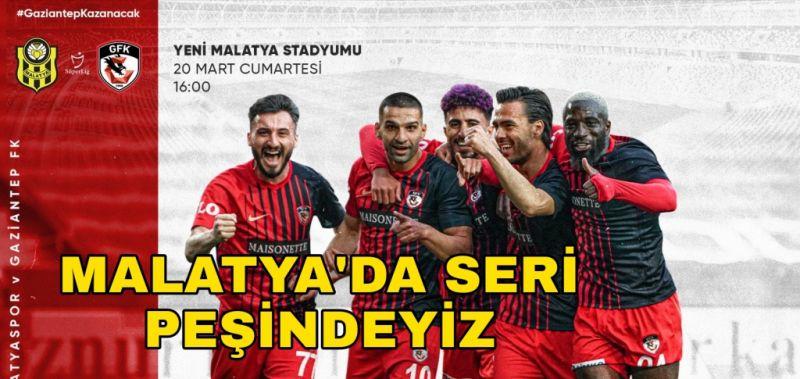 GAZİANTEP FK MALATYA'DA SERİ PEŞİNDE