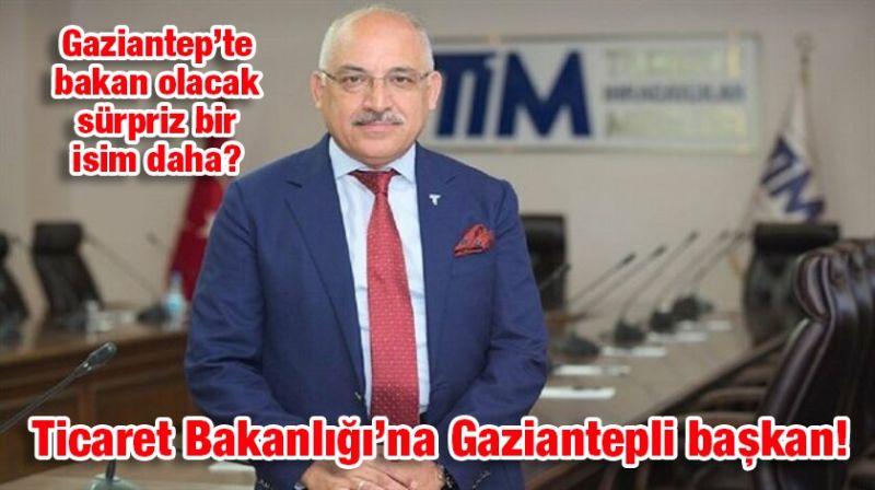 Gaziantep'te bakan olacak sürpriz isim kim? Ticaret Bakanlığı'na Gaziantepli başkan!