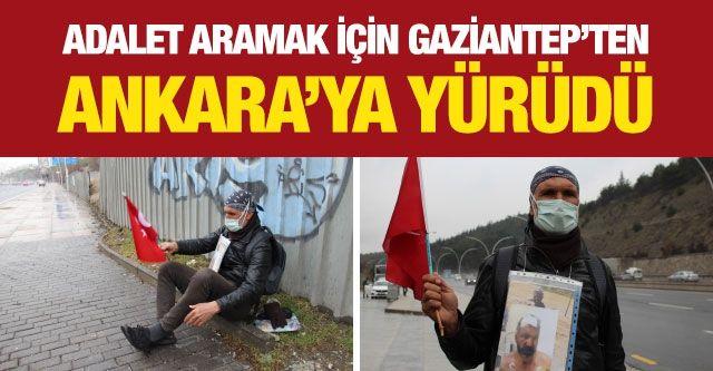Adalet aramak için Gaziantep'ten Ankara'ya yürüdü
