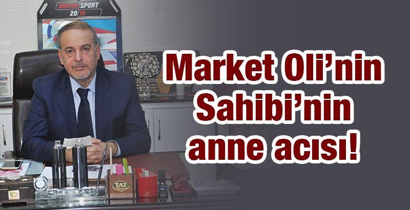 Market Oli'nin Sahibi'nin anne acısı!