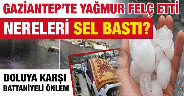 Gaziantep'te yağmur felç etti!  NERELERİ SEL BASTI?  Doluya karşı battaniyeli önlem