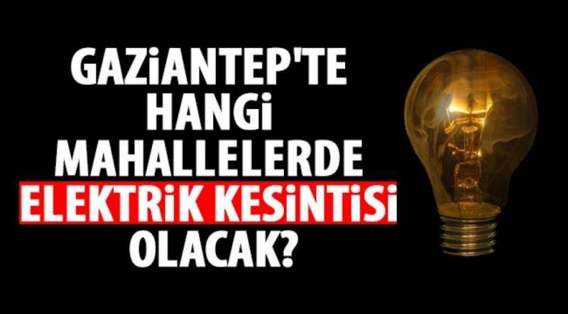Gaziantep'te hangi mahallelerde elektrik kesintisi yaşanacak?