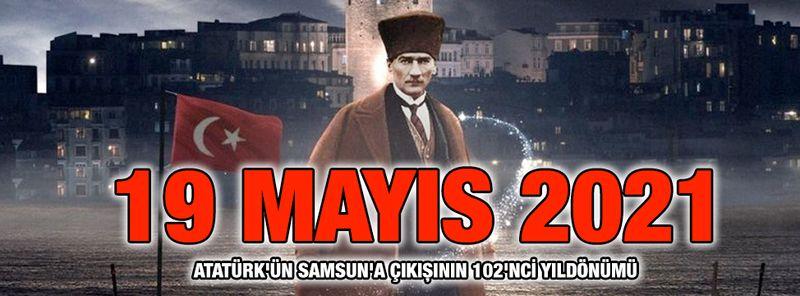 19 Mayıs 2021... Atatürk'ün Samsun'a çıkışının 102'nci yıldönümü
