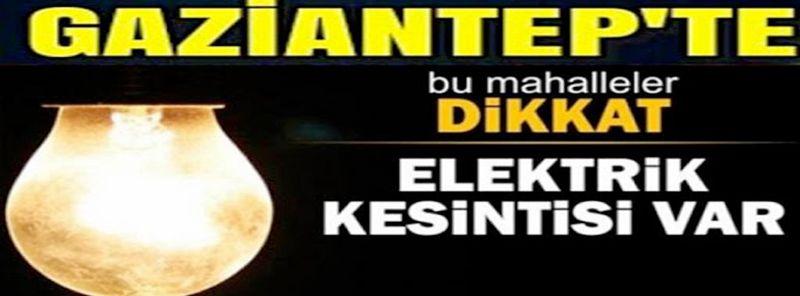 Gaziantep Dikkat! Gaziantep'te yarın birçok bölgede elektrik kesintisi olacak