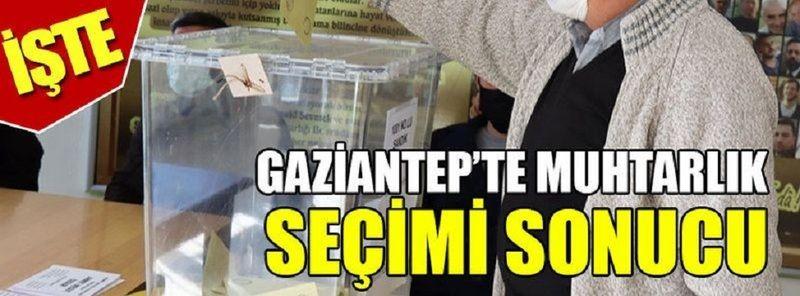İşte Gaziantep'te muhtarlık seçimi sonucu