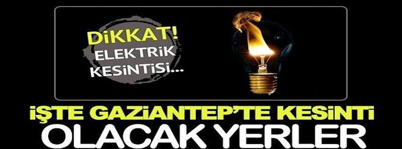 Dikkat!Gaziantep'te yarın birçok bölgede elektrik kesintisi olacak